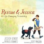 """Rescue & Jessica: A Life-Changing Friendship"" by Jessica Kensky and Patrick Downes."