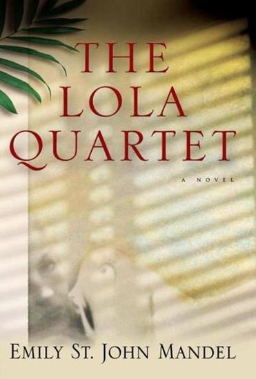 """The Lola Quartet"" by Emily St. John Mandel."
