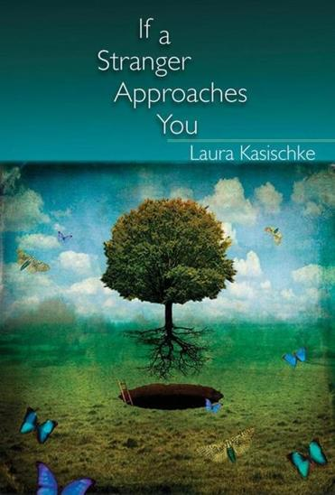"""If a Stranger Approaches You"" by Laura Kasischke"
