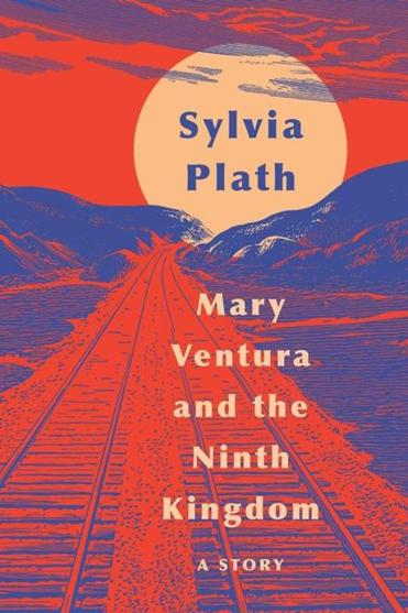 "Sylvia Plath's ""Mary Ventura and the Ninth Kingdom,"" from HarperCollins Publishers"