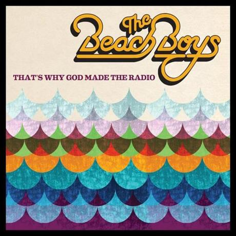 "Beach Boys, ""That's Why God Made The Radio"""