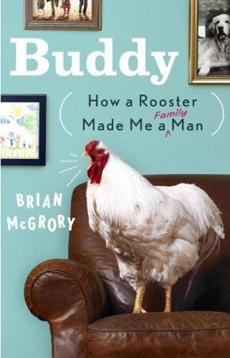 Adapted from Buddy: How a Rooster Made Me a Family Man . Copyright © 2012 by Brian McGrory. To be released by Crown Publishers, a division of Random House Inc., on November 13.