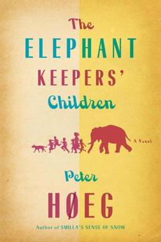 """The Elephant Keepers' Chilren"" by Peter Hoeg."