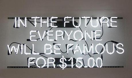 ÔRISD BUSINESS: SASSY SIGNS AND SCULPTURES BY ALEJANDRO DIAZÕ - November 16, 2012 Ð June 9, 2013. Caption: 13. Alejandro Diaz, In The Future Everyone Will Be Famous for $15.00, 2007. © Alejandro Diaz. Courtesy of the artist. Museum of Art Rhode Island School of Design, Providence.