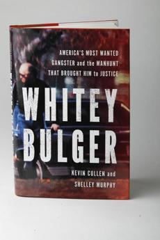 """Whitey Bulger: America's Most Wanted Gangster and the Manhunt That Brought Him to Justice"" by Kevin Cullen and Shelley Murphy"