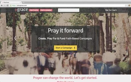"PlusGrace is a tool to ""crowdsource"" prayer. The site lets users post requests for others to join them in mass prayers. It also takes a cut when the website is used for fund-raising."