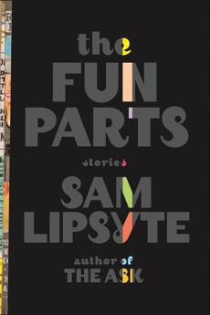"""The Fun Parts"" by Sam Lipsyte."