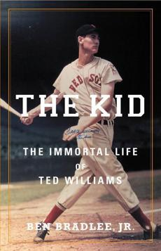 """The Kid: The Immortal Life of Ted Williams,"" by Ben Bradlee Jr."