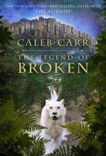 """The Legend of Broken"" by Caleb Carr."