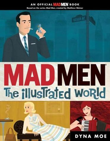 Mad Men: The Illustrated World.
