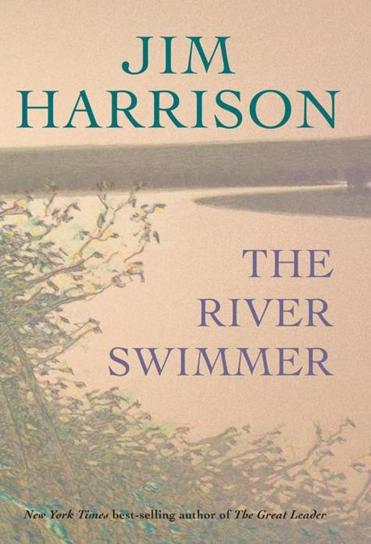 """The River Swimmer"" by Jim Harrison"