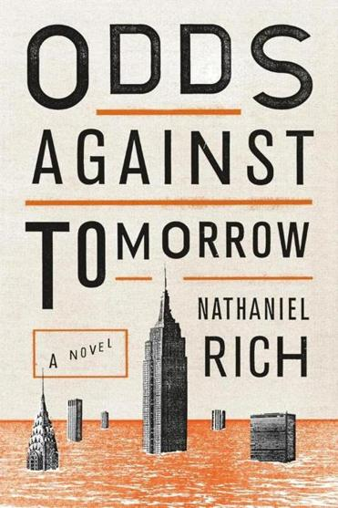 Nathaniel Rich centers his tale on a man obsessed with disasters who has to live through one.