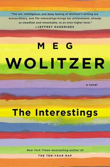 """The Interestings"" by Meg Wolitzer."