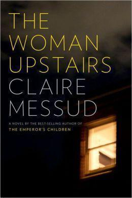 """The Woman Upstairs"" by Claire Messud."
