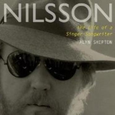 """Nilsson: The Life of a Singer-Songwriter"" By Alyn Shipton."