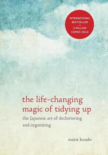 """The Life-Changing Magic of Tidying Up: The Japanese Art of Decluttering and Organizing."""