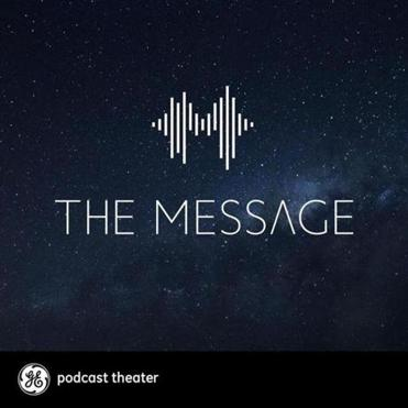 "GE coproduces ""The Message,"" a science fiction podcast that follows cryptologists trying to unscramble a transmission from outer space."