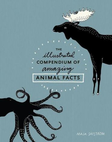 """The Illustrated Compendium of Amazing Animal Facts"" by Maja Safstrom."