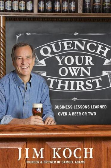 """Quench Your Own Thirst,"" by Boston Beer Co. founder Jim Koch, hits shelves on Tuesday."
