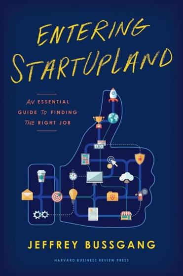 for 01kirsner -- Entering StartUpLand: An Essential Guide to Finding the Right Job (Oct 10) by former entrepreneur, VC and Harvard Business School professor, Jeff Bussgang