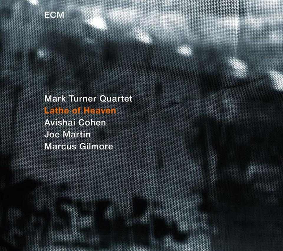 Lathe of Heaven by Mark Turner Quartet, Mark Turner, Avishai Cohen, Joe Martin and Marcus Gilmore (2014) -- 08CDreviews 14bestalbumsgarelick