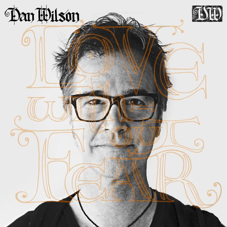 "DAN WILSON, ""LOVE WITHOUT FEAR"" cd cover. -- 14bestalbumsrodman"