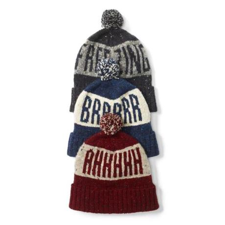 "Men's ""Ahhhh,"" ""Brrrrr,"" and ""Freezing,"" hats by Club Monaco, $69.50 at Club Monaco, Prudential Center, 800 Boylston St., 617-262-2658, and Boston-area locations. www.clubmonaco.com."
