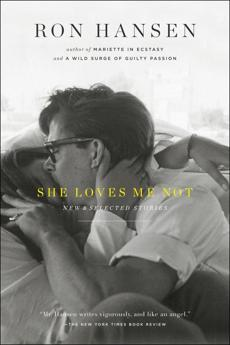 "She Loves Me Not"" by Ron Hansen"
