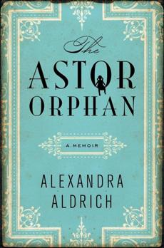 """The Astor Orphan"" by Alexandra Aldrich."