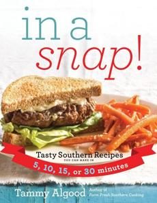"""In a Snap! Tasty Southern Recipes You Can Make in 5, 10, 15, or 30 Minutes"""