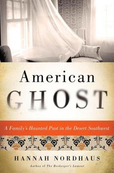 "10book ""American Ghost: a Family's Haunted Past in the Desert Southwest"" by Hannah Nordhaus."
