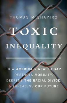 "Thomas M. Shapiro's book, ""Toxic Inequality,"" is available from Basic Books."